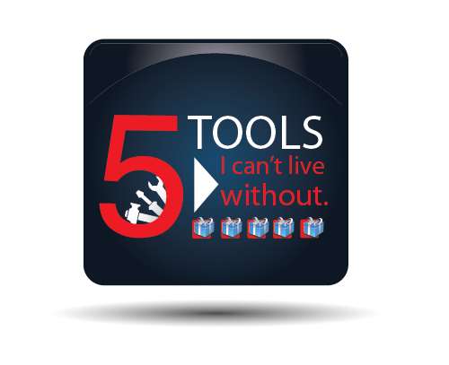 Starting Today – The 5 Tools I Can't Live Without