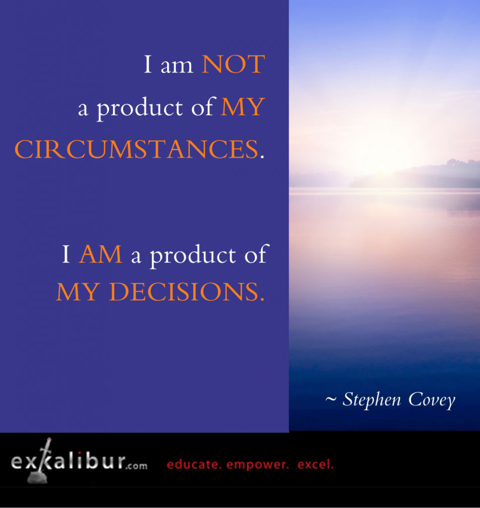 Not a product of circumstances, a product of decisions. Stephen Covey
