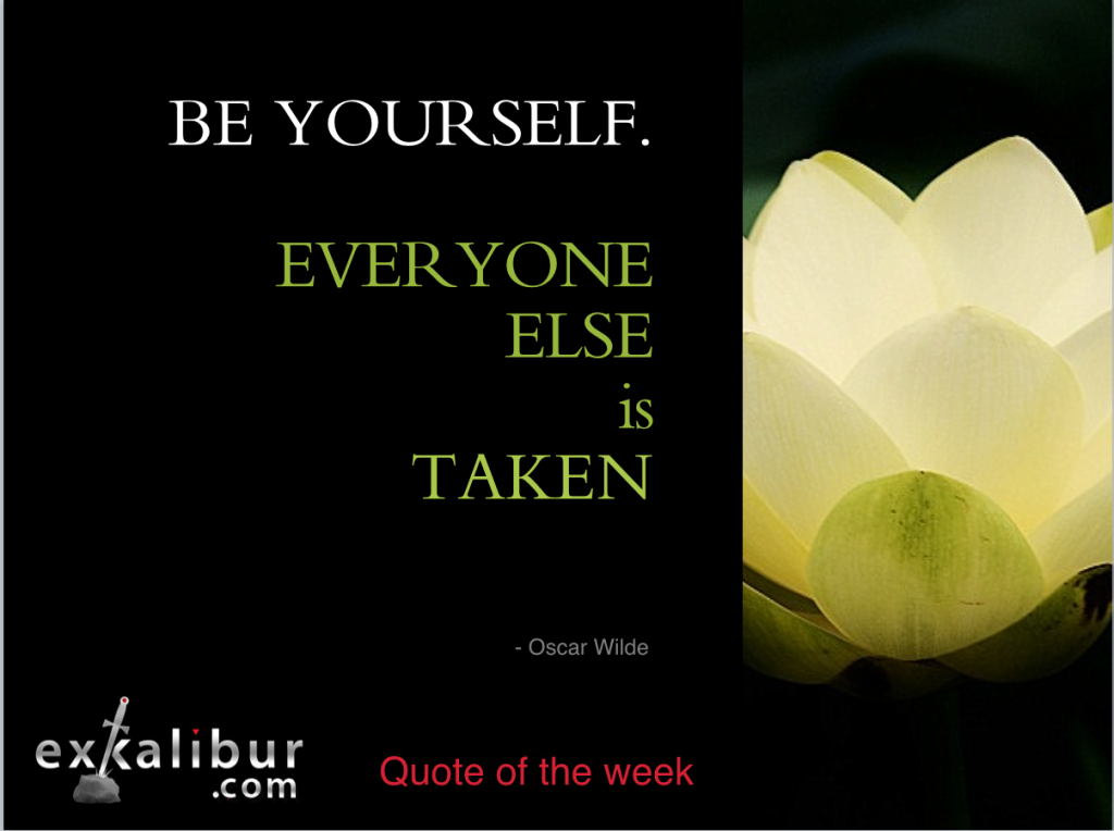 Be Yourself. Everyone Else is Taken Oscar Wilde