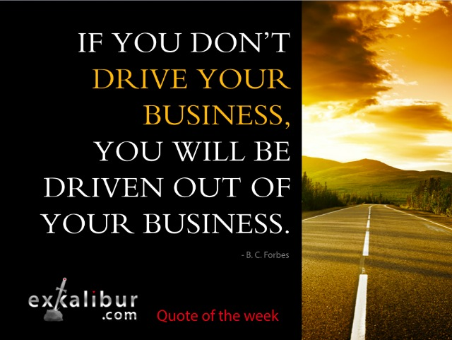 """""""If you don't drive your business, you will be driven out of business."""" – B. C. Forbes"""