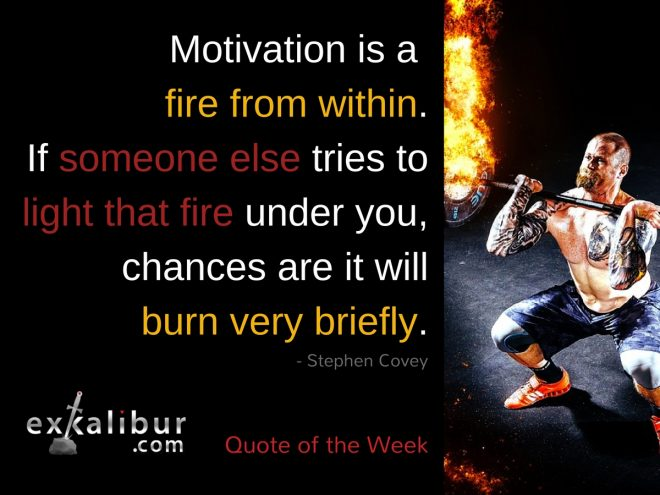 Motivation is a fire from within.