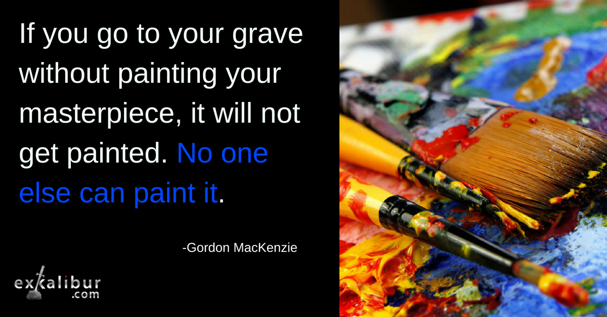 If you go to your grave without painting your masterpeice, it will not get painted. No one else can paint it.
