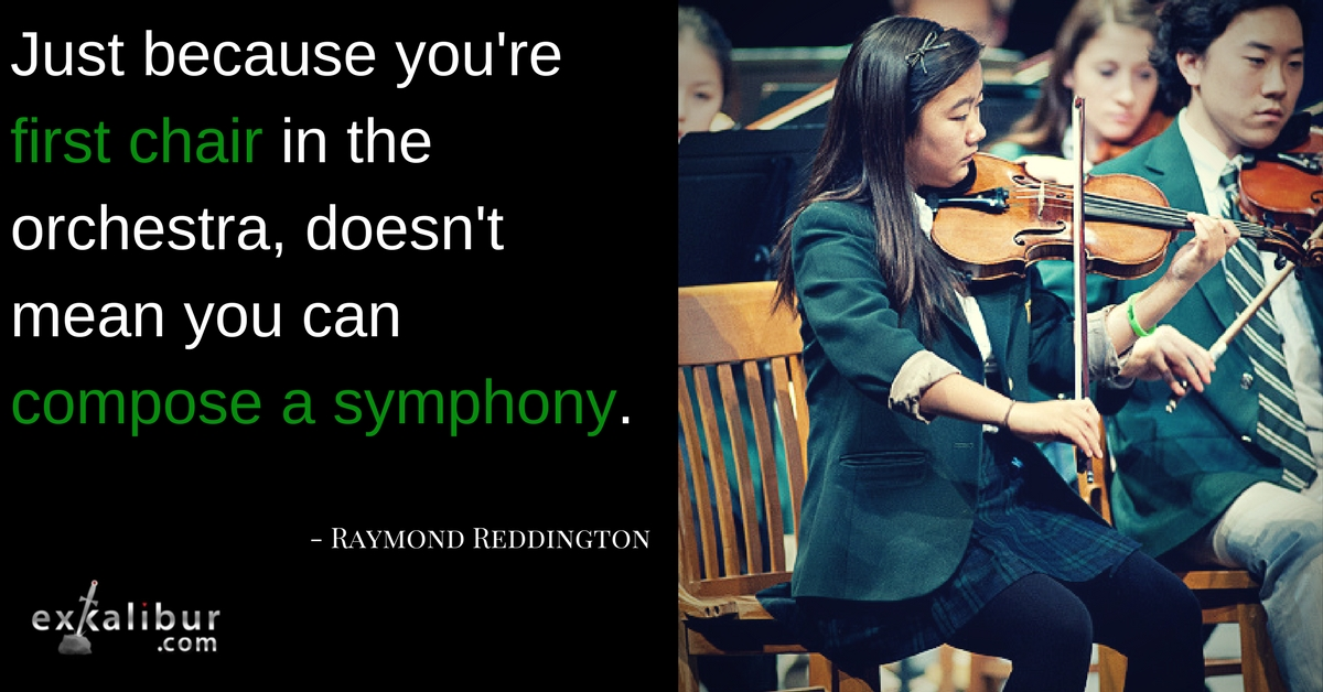 just because you're first chair in the orchestra, doesn't mean you can compose a symphony
