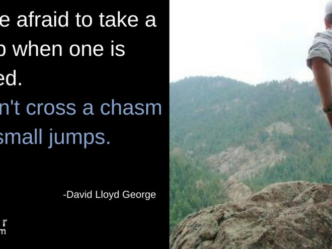 Mon Quote take big step cant cross chasm in 2 small jumps